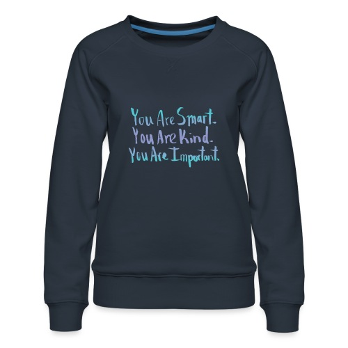 You are smart, you are kind, you are important. - Women's Premium Sweatshirt