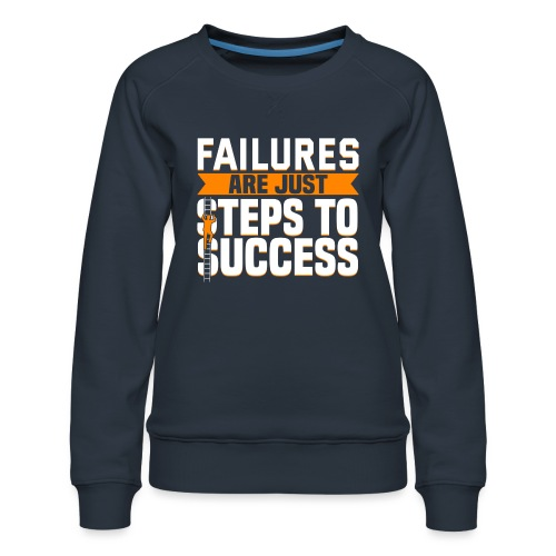 Failures Are Steps To Success - Women's Premium Sweatshirt