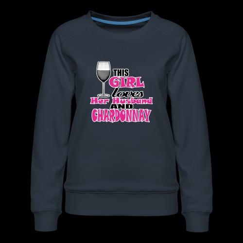 this girl loves her husband and chardonnay - Women's Premium Sweatshirt