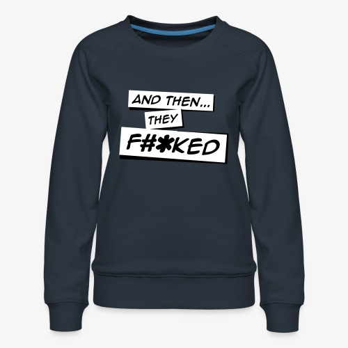 And Then They FKED Logo - Women's Premium Sweatshirt