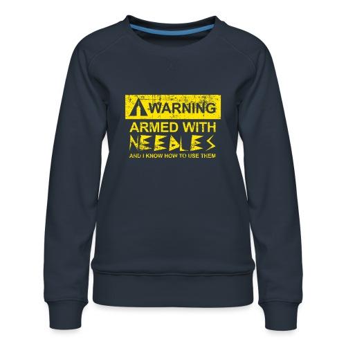 WARNING Armed With Needles - Women's Premium Sweatshirt