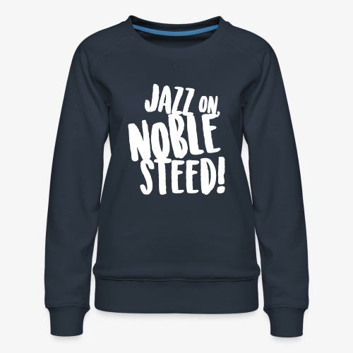 MSS Jazz on Noble Steed - Women's Premium Sweatshirt