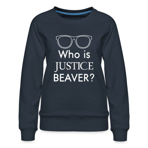 Who Is Justice Beaver - Women's Premium Sweatshirt