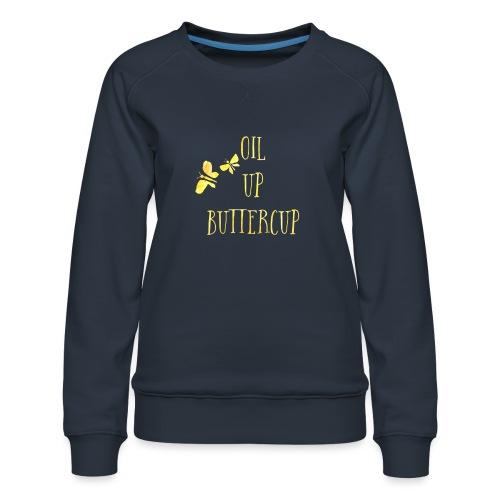 Oil up buttercup - Women's Premium Sweatshirt