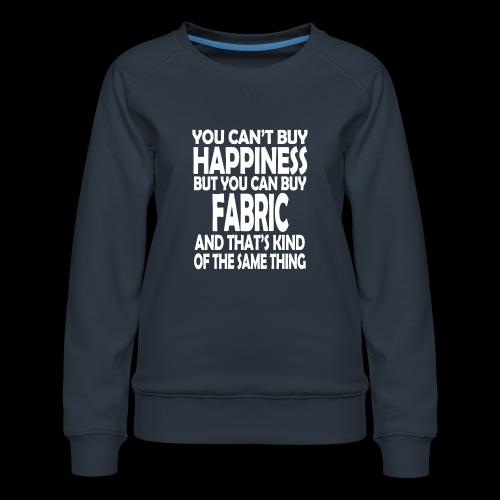 Fabric is Happiness - Women's Premium Sweatshirt