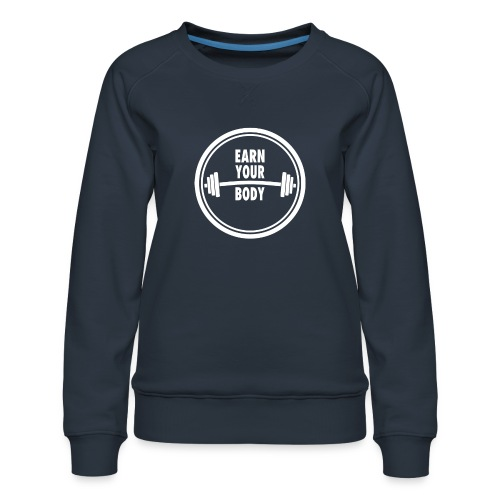 Fitness Quote Earn your body - Women's Premium Sweatshirt
