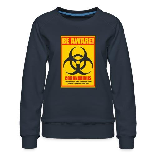 Be aware! Coronavirus biohazard warning sign - Women's Premium Sweatshirt