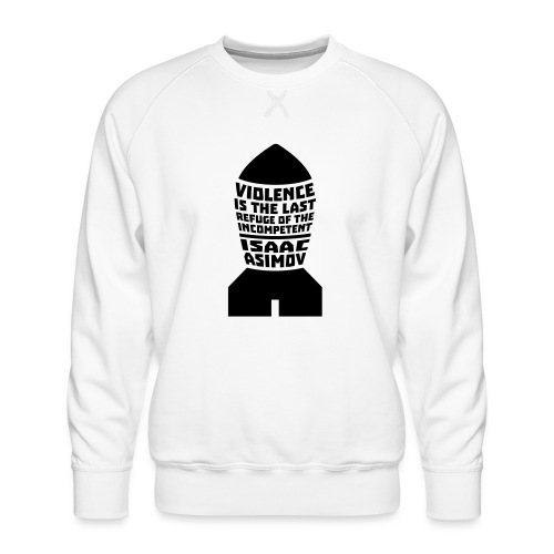 Isaac Asimov: Violence is the Last Refuge - Men's Premium Sweatshirt