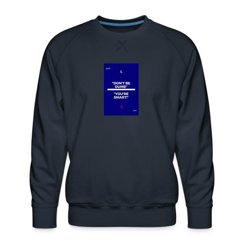 -Don-t_be_dumb----You---re_smart---- - Men's Premium Sweatshirt