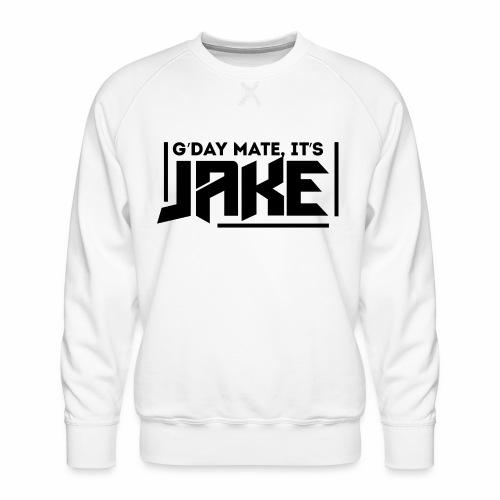 G'Day Mate It's Jake Black Logo - Men's Premium Sweatshirt