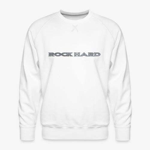 ROCK HARD - Men's Premium Sweatshirt