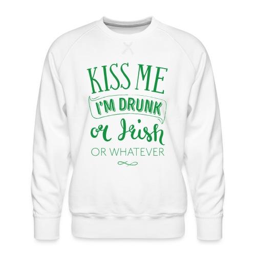 Kiss Me. I'm Drunk. Or Irish. Or Whatever - Men's Premium Sweatshirt
