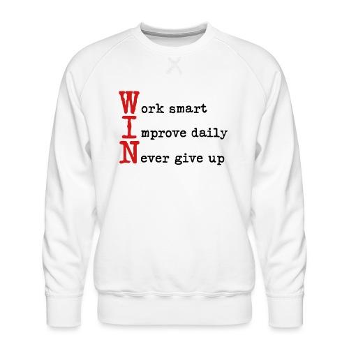 WIN - Work Smart Improve Daily Never Give Up - Men's Premium Sweatshirt