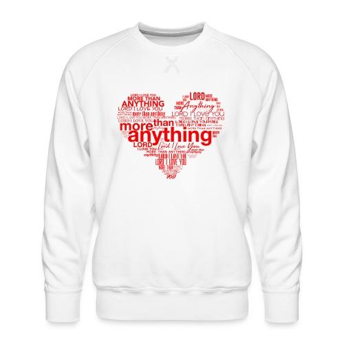 More Than Anything I - Men's Premium Sweatshirt