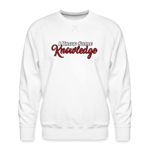 I Know Some Knowledge - Men's Premium Sweatshirt