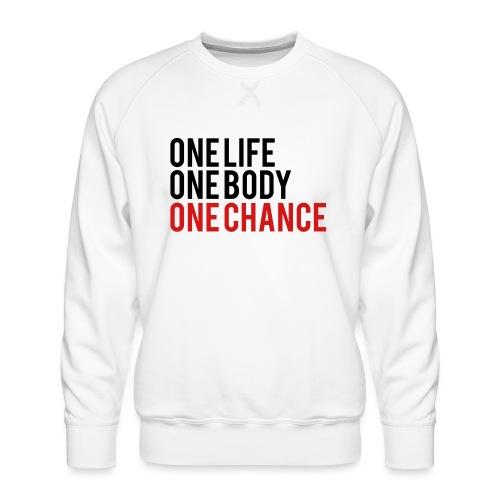 One Life One Body One Chance - Men's Premium Sweatshirt