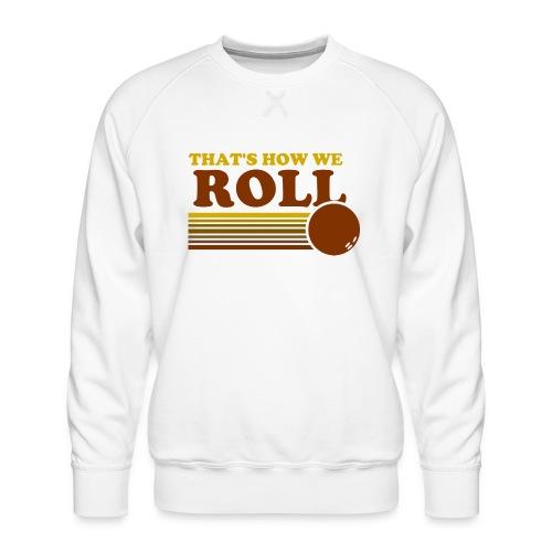 we_roll - Men's Premium Sweatshirt
