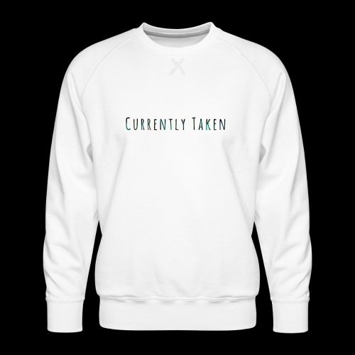 Currently Taken T-Shirt - Men's Premium Sweatshirt