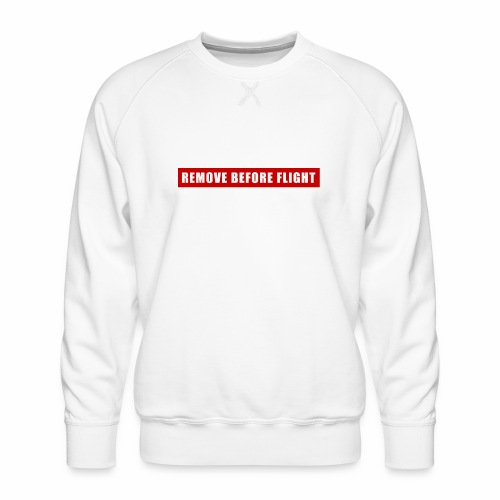 Remove Before Flight - Men's Premium Sweatshirt