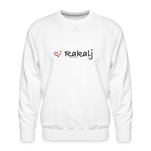 I love Rakalj - Men's Premium Sweatshirt