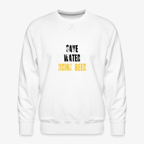 Save water drink beer - Men's Premium Sweatshirt