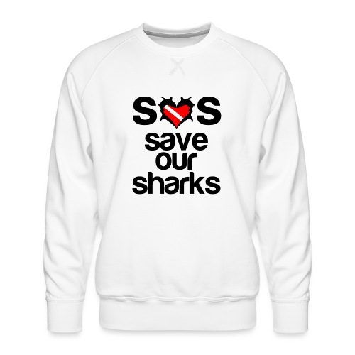 Save Our Sharks T-Shirt - Men's Premium Sweatshirt