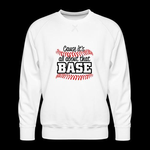 all about that base - Men's Premium Sweatshirt