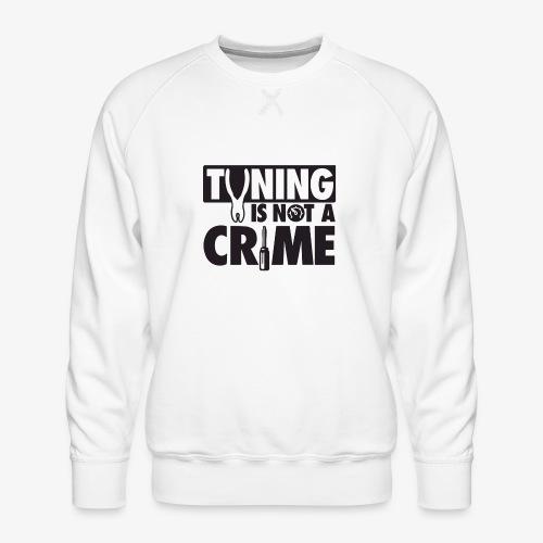 Tuning is not a crime - Men's Premium Sweatshirt