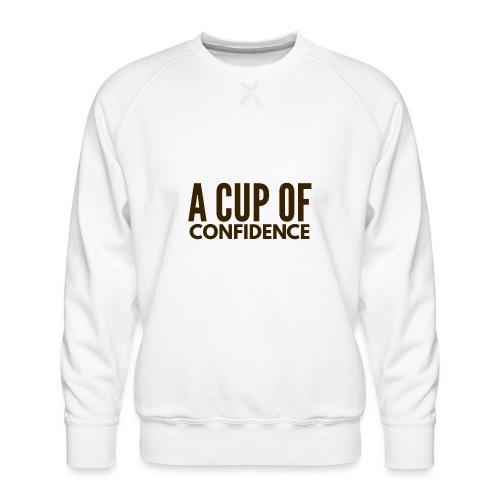 A Cup Of Confidence - Men's Premium Sweatshirt