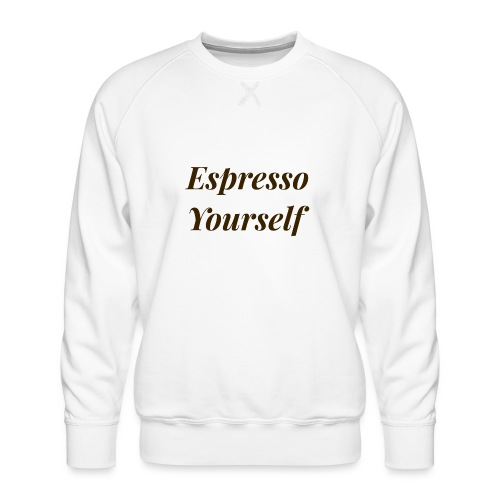 Espresso Yourself Women's Tee - Men's Premium Sweatshirt