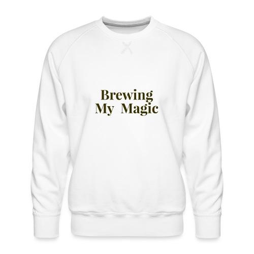 Brewing My Magic Women's Tee - Men's Premium Sweatshirt