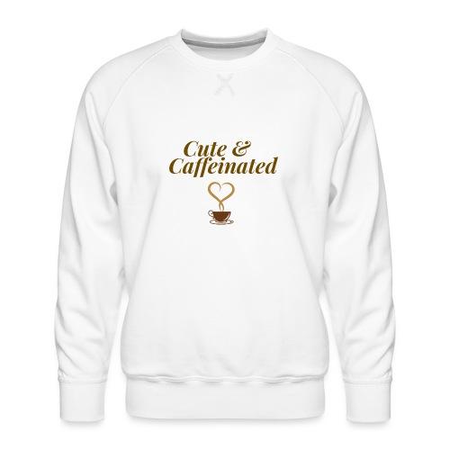 Cute & Caffeinated Women's Tee - Men's Premium Sweatshirt