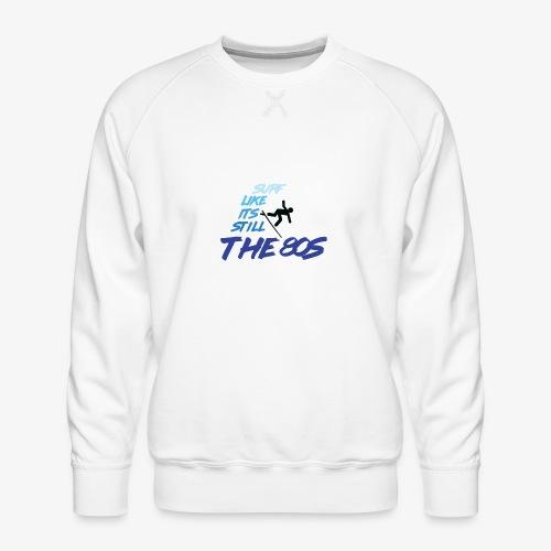 Still the 80s - Men's Premium Sweatshirt