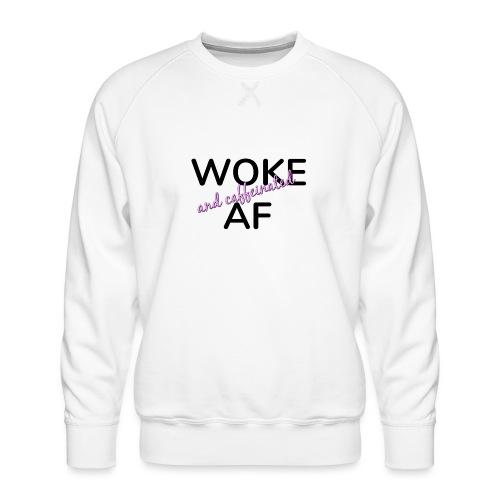 Woke & Caffeinated AF design - Men's Premium Sweatshirt