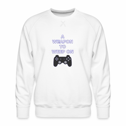 A Weapon to Weep On - Men's Premium Sweatshirt