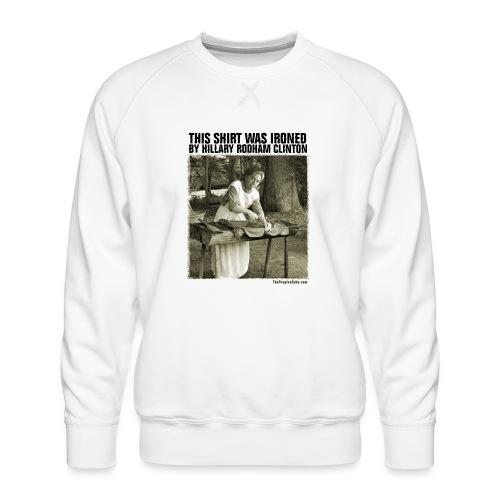 Ironed By Hillary - Men's Premium Sweatshirt