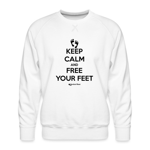 Keep Calm and Free Your Feet - Men's Premium Sweatshirt