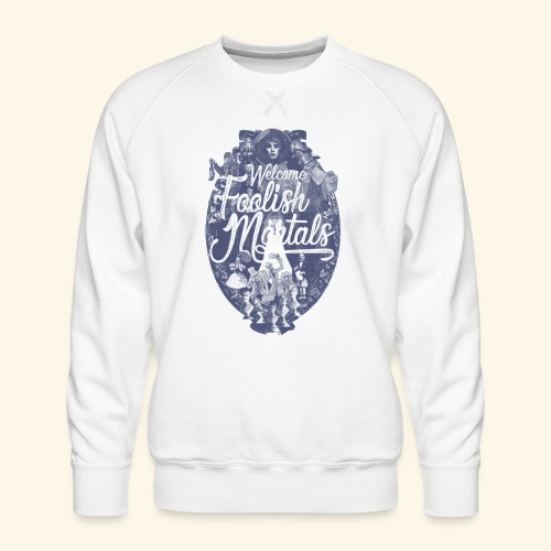 Foolish Mortals - Men's Premium Sweatshirt