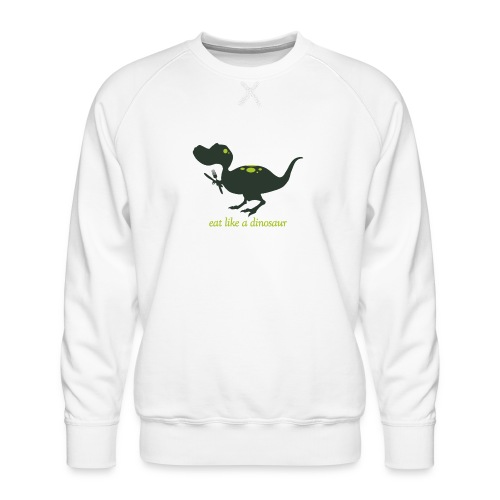 Eat Like A Dinosaur - Men's Premium Sweatshirt