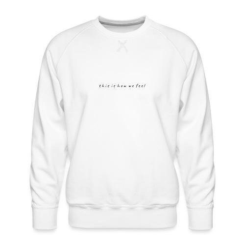 this is how we feel - Men's Premium Sweatshirt