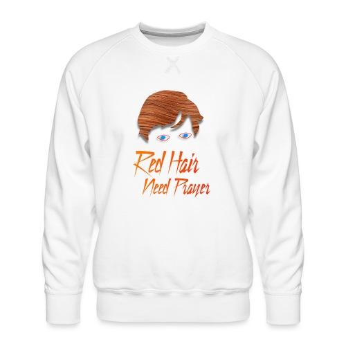 Red Hair Need Prayer - Men's Premium Sweatshirt