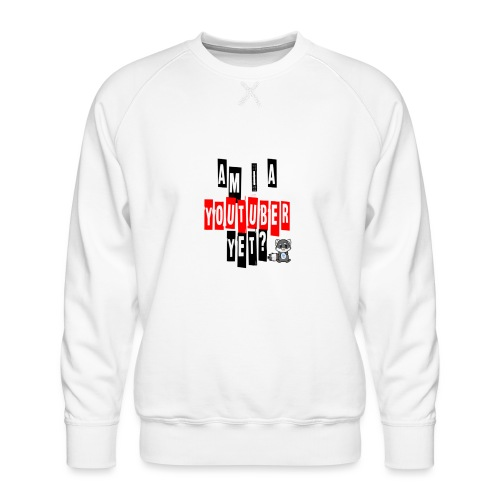Am I A Youtuber Yet? - Men's Premium Sweatshirt