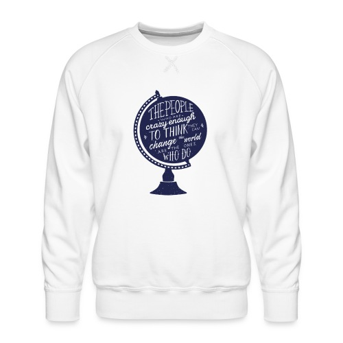 change the world - Men's Premium Sweatshirt