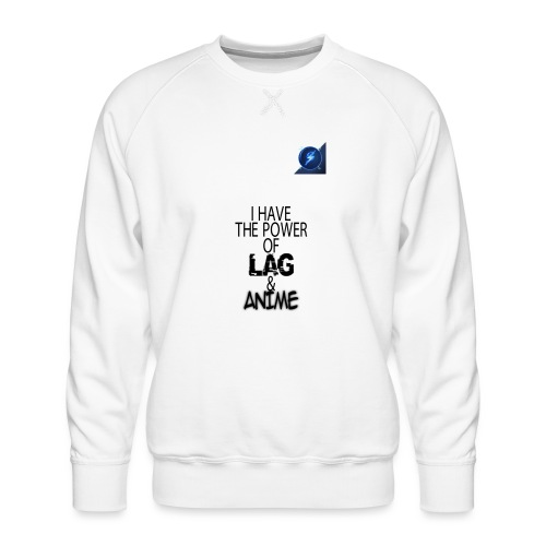 I Have The Power of Lag & Anime - Men's Premium Sweatshirt
