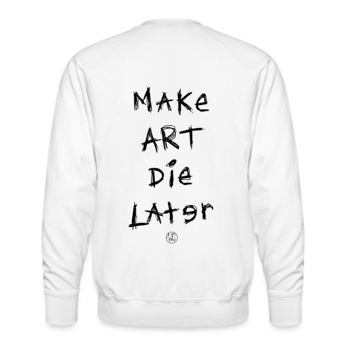 Make Art Die Later - Men's Premium Sweatshirt