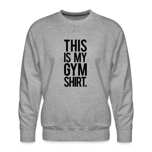 This is My Gym Shirt - Men's Premium Sweatshirt
