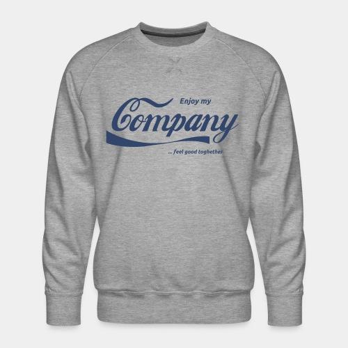 enjoy company feel good together - Men's Premium Sweatshirt