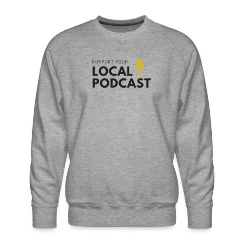 Support your Local Podcast - Men's Premium Sweatshirt