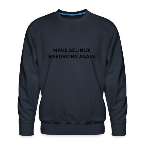 Make SELinux Enforcing Again - Men's Premium Sweatshirt