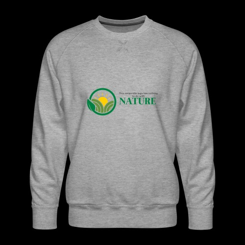What is the NATURE of NATURE? It's MANUFACTURED! - Men's Premium Sweatshirt